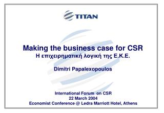 International Forum on CSR 22 March 2004 Economist Conference @ Ledra Marriott Hotel, Athens