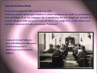 Padre Placido (Liborio) Rivilli È nato il 29 novembre del 1918 a Castel di Lucio (ME).