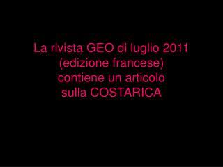 La rivista GEO di luglio 2011 (edizione francese) contiene un articolo sulla COSTARICA