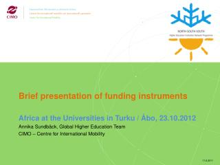 Brief presentation of funding instruments Africa at the Universities in Turku / Åbo, 23.10.2012