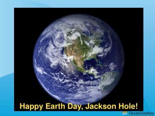 Happy Earth Day, Jackson Hole!