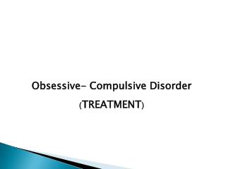 Obsessive- Compulsive Disorder ( TREATMENT )