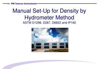 Manual Set-Up for Density by Hydrometer Method ASTM  D1298 ,  D287 ,  D6822 and  IP160
