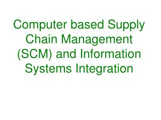 Computer based Supply Chain Management (SCM) and Information Systems Integration