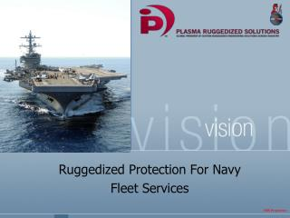 Ruggedized Protection For Navy Fleet Services