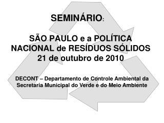 SÃO PAULO e a POLÍTICA NACIONAL de RESÍDUOS SÓLIDOS 21 de outubro de 2010