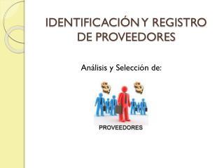 IDENTIFICACIÓN Y REGISTRO DE PROVEEDORES