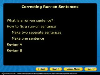 What is a run-on sentence? How to fix a run-on sentence Make two separate sentences