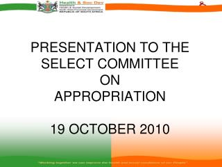 PRESENTATION TO THE SELECT COMMITTEE  ON  APPROPRIATION 19 OCTOBER 2010