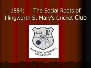 1884:     The Social Roots of Illingworth St Mary's Cricket  Club
