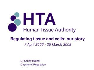 Regulating tissue and cells: our story 7 April 2006 - 25 March 2008