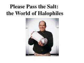 Please Pass the Salt:  	the World of Halophiles