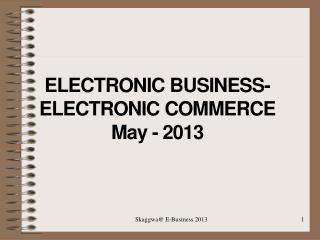 ELECTRONIC  BUSINESS- ELECTRONIC COMMERCE  May - 2013