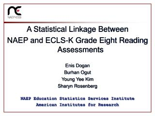 A Statistical Linkage Between  NAEP and ECLS-K Grade Eight Reading Assessments  Enis Dogan