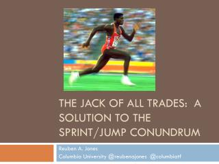 The Jack of All Trades: A Solution to the Sprint/Jump Conundrum