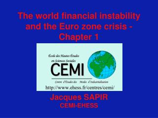 The world financial instability and the Euro zone crisis - Chapter 1 Jacques SAPIR CEMI-EHESS