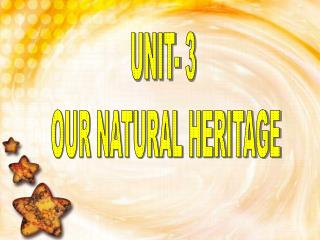 UNIT- 3  OUR NATURAL HERITAGE