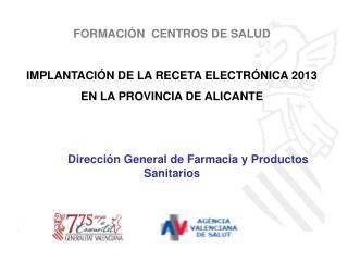 FORMACIÓN  CENTROS DE SALUD IMPLANTACIÓN DE LA RECETA ELECTRÓNICA 2013 EN LA PROVINCIA DE ALICANTE
