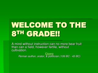 WELCOME TO THE 8 TH  GRADE!!