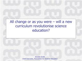 All change or as you were – will a new curriculum revolutionise science education ?