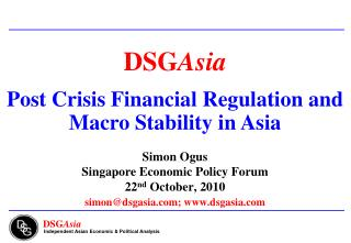 Simon Ogus Singapore Economic Policy Forum 22 nd  October, 2010 simon@dsgasia; dsgasia