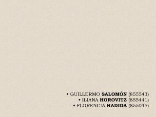 GUILLERMO SALOMÓN (855543) ILIANA HOROVITZ (855441) FLORENCIA HADIDA (855045)