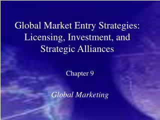 Global Market Entry Strategies: Licensing, Investment, and Strategic Alliances