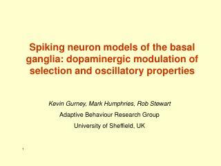 Kevin Gurney, Mark Humphries, Rob Stewart Adaptive Behaviour Research Group