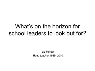 What's on the horizon for school leaders to look out for?