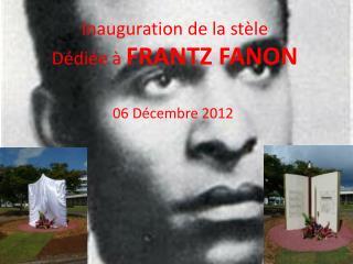 Inauguration de la stèle Dédiée à  FRANTZ FANON