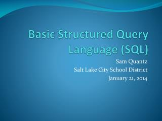 Basic Structured Query Language (SQL)