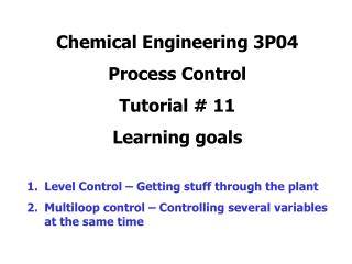Chemical Engineering 3P04  Process Control Tutorial # 11 Learning goals