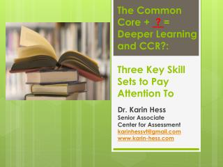 T he Common Core + ? = Deeper Learning and CCR?: Three Key Skill Sets to Pay Attention To