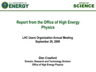 Glen Crawford Director, Research and Technology Division Office of High Energy Physics