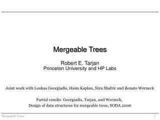 Mergeable Trees Robert E. Tarjan Princeton University and HP Labs
