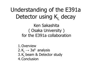 Understanding of the E391a Detector using K L  decay
