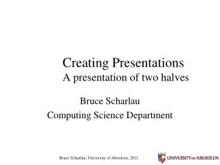 Creating Presentations A presentation of two halves