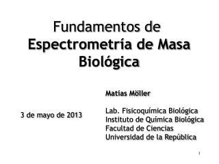 Fundamentos de Espectrometría de Masa Biológica