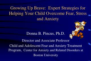 Growing Up Brave:  Expert Strategies for Helping Your Child Overcome Fear, Stress and Anxiety