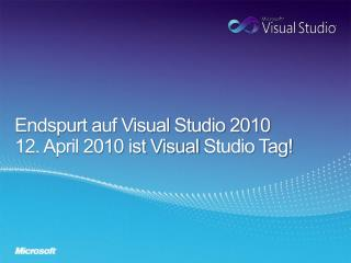 Endspurt auf Visual Studio 2010 12. April 2010 ist Visual  Studio Tag!