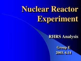 Nuclear Reactor Experiment