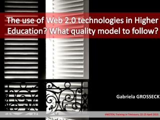 T he use of  Web 2.0  technologies  in Higher Education?  What quality model to follow?
