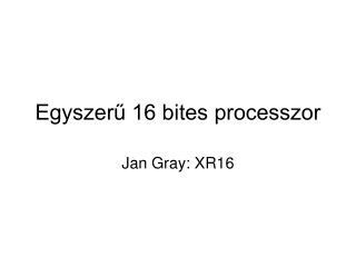 Egyszer? 16 bites processzor