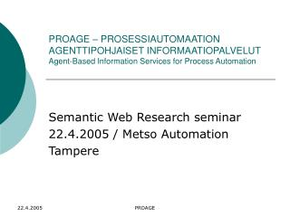Semantic Web Research seminar 22.4.2005 / Metso Automation Tampere