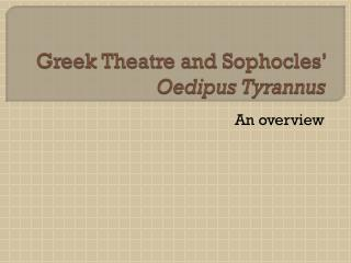 Greek Theatre and Sophocles'  Oedipus  Tyrannus