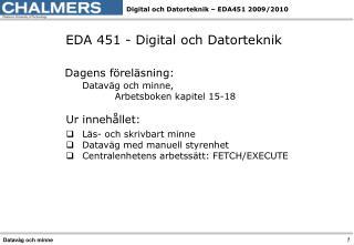 EDA 451 - Digital och Datorteknik Dagens föreläsning: Dataväg och minne,
