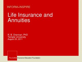 Life Insurance and Annuities R. B. Drennan, PhD Temple University August 20, 2011