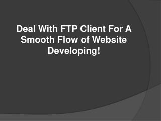 Deal With FTP Client For A Smooth Flow of Website Developing