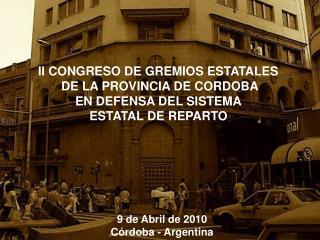II CONGRESO DE GREMIOS ESTATALES DE LA PROVINCIA DE CORDOBA EN DEFENSA DEL SISTEMA