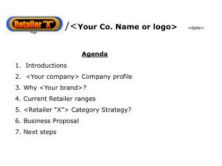 Agenda 1.  Introductions  2.   <Your company> Company  profile 3. Why  <Your brand>?